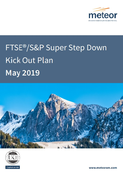 Meteor FTSE/S&P Super Step Down Kick Out Plan May 2019