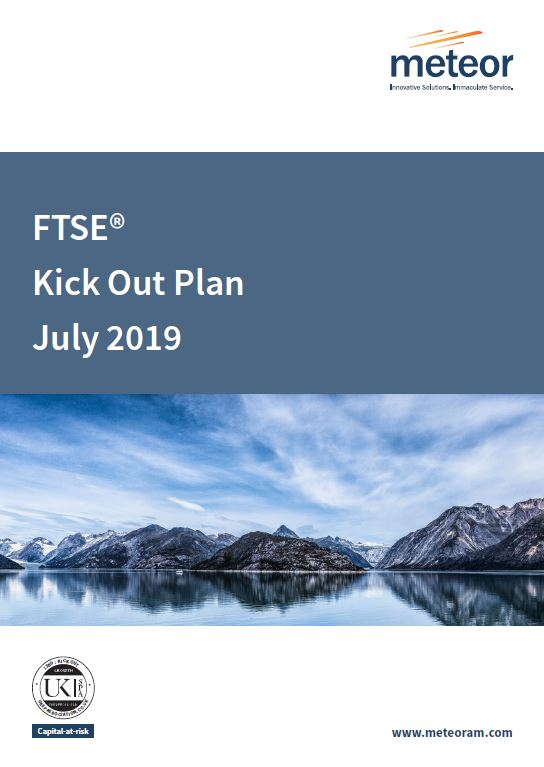 Meteor FTSE Kick Out Plan July 2019