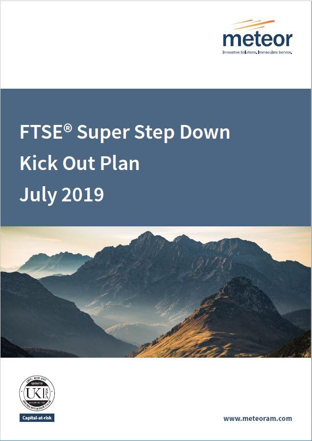 Meteor FTSE Super Step Down Kick Out Plan July 2019