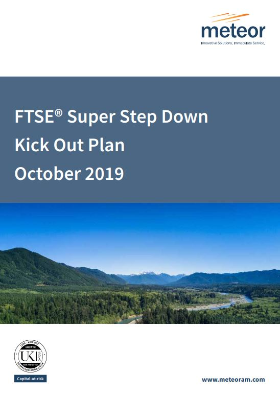 Meteor FTSE Super Step Down Kick Out Plan October 2019