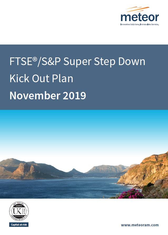Meteor FTSE/S&P Super Step Down Kick Out Plan November 2019