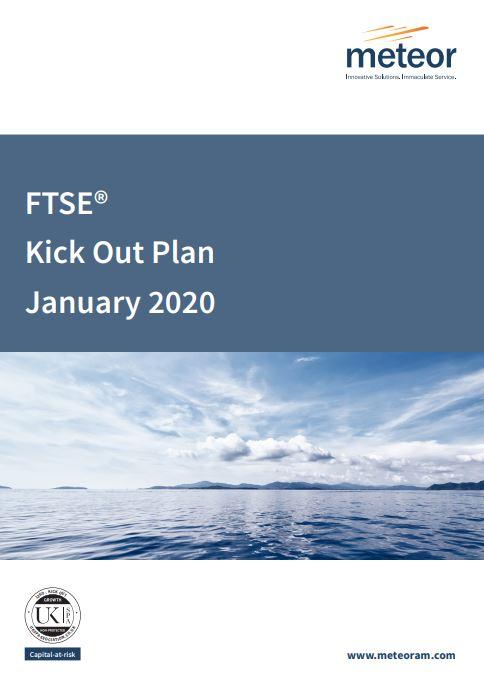 Meteor FTSE Kick Out Plan January 2020