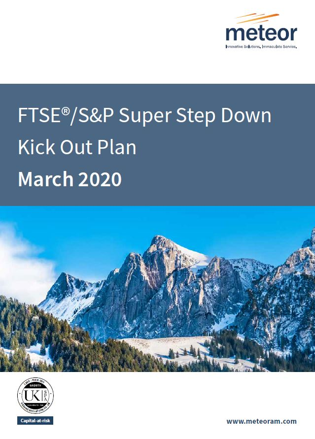 Meteor FTSE/S&P Super Step Down Kick Out Plan March 2020