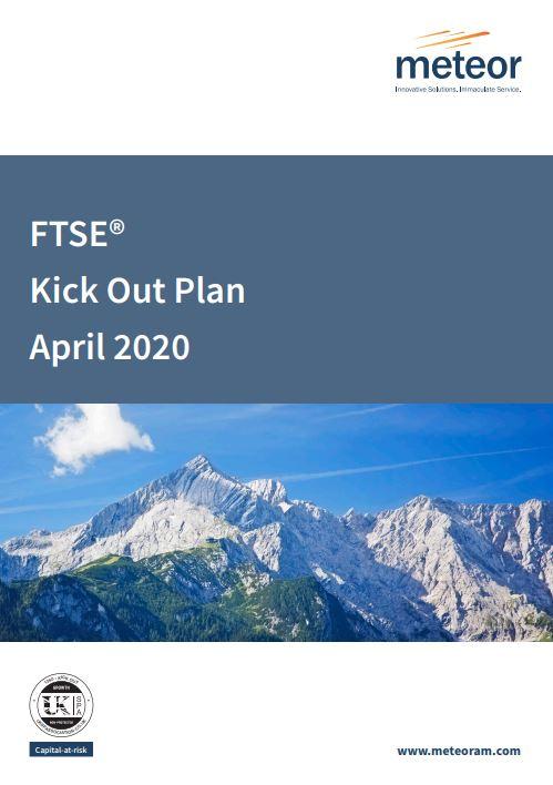 Meteor FTSE Kick Out Plan April 2020