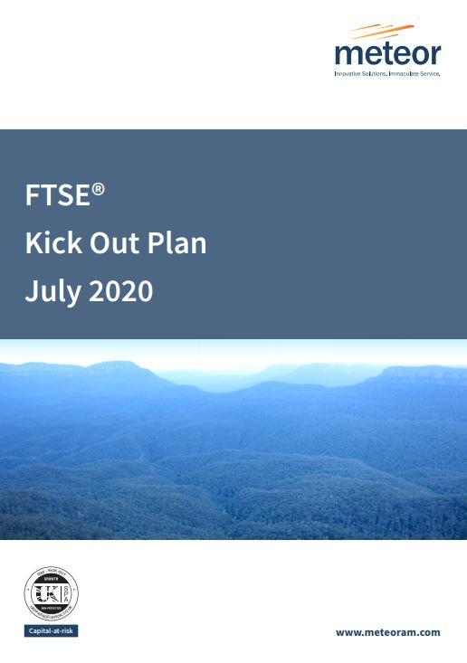 Meteor FTSE Kick Out Plan July 2020