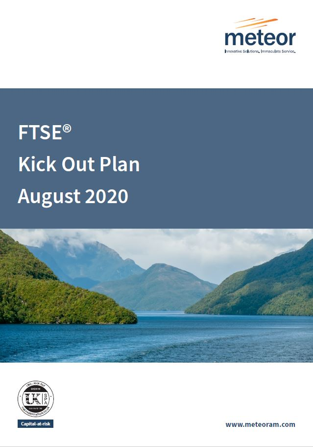 Meteor FTSE Kick Out Plan August 2020